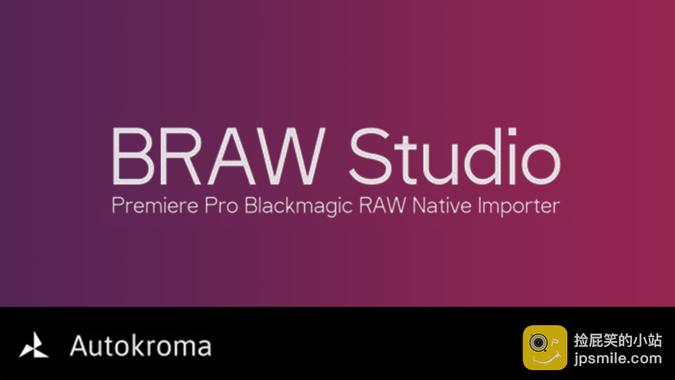 《PR插件:BRAW Studio v1.1.0_ 原生Blackmagic Raw(.braw)视频导入插件 For Win》